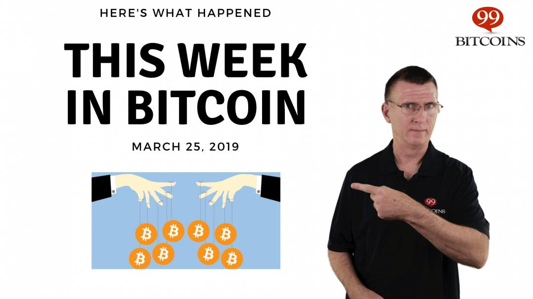 Bitcoin News Summary – March 25, 2019
