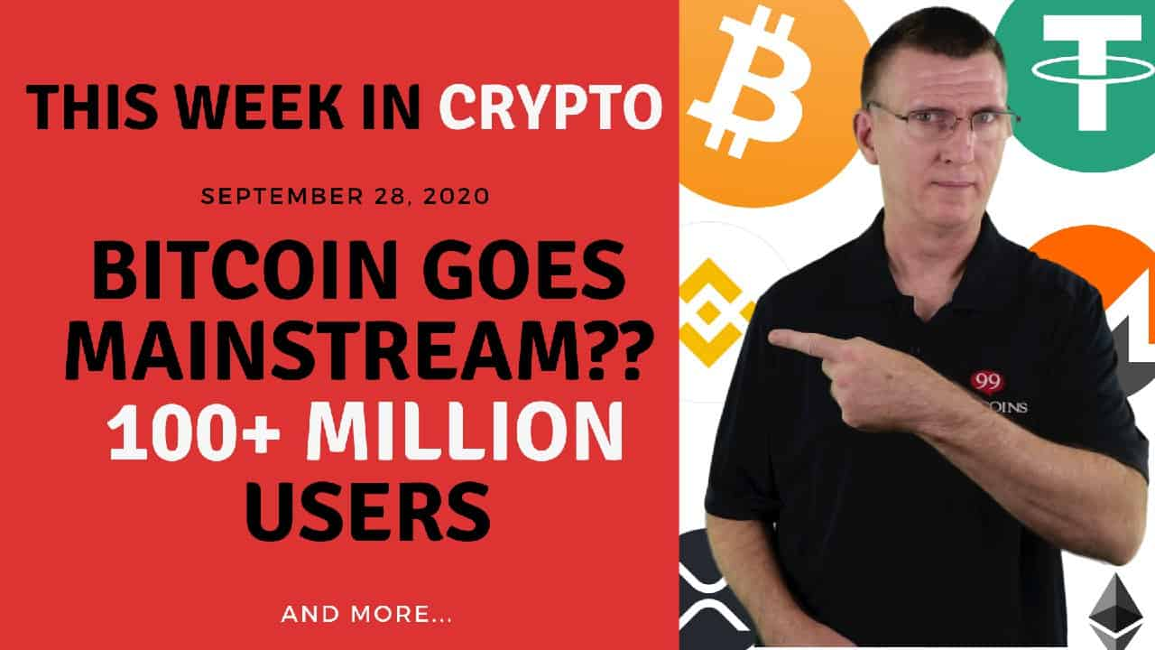 Bitcoin Goes Mainstream?? 100+ Million Users | This Week in Crypto – Sep 28, 2020