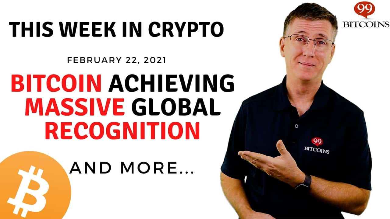 Bitcoin Achieving MASSIVE Global Recognition | This Week in Crypto – Feb 22, 2021