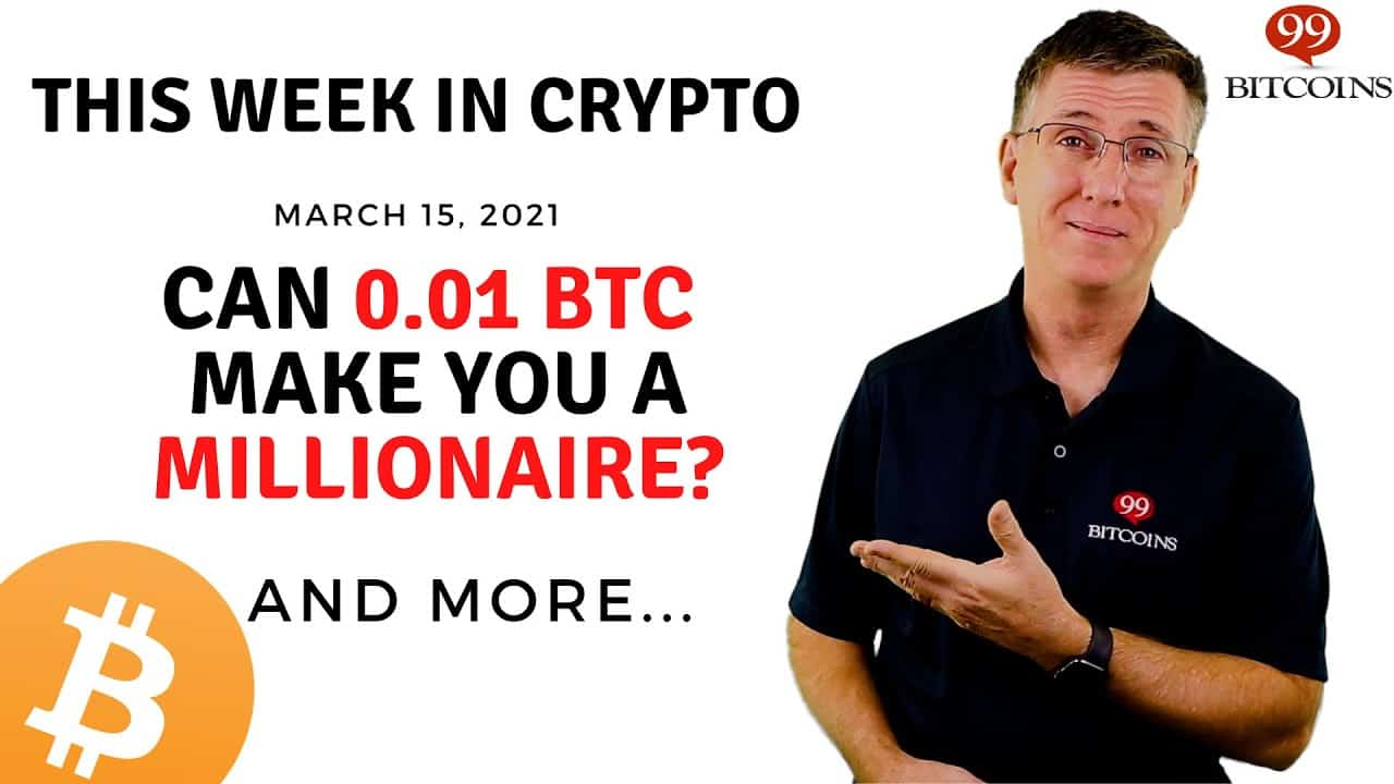 Can 0.01BTC Make You a Millionaire? | This Week in Crypto – Mar 15, 2021