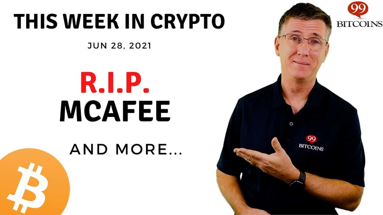 R.I.P. McAfee   This Week in Crypto – Jun 28, 2021